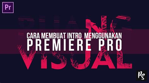 membuat opening video adobe premiere cara membuat intro video dengan adobe premiere pro versi