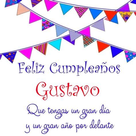 imagenes feliz cumpleaños gustavo feliz cumplea 241 os gustavo 7 im 225 genes y frases bonitas
