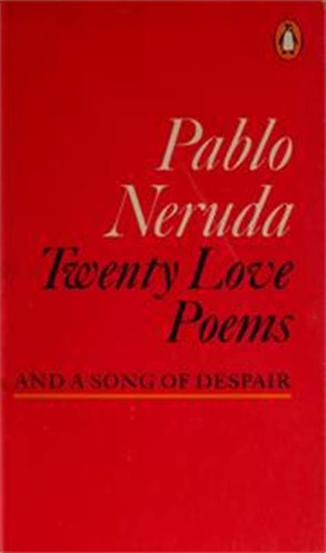 twenty love poems and twenty love poems and a song of despair open library
