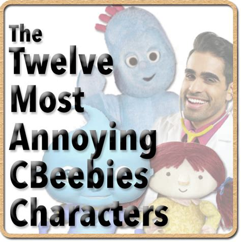 Magazines 2006 Most Annoying List by The Twelve Most Annoying Cbeebies Characters Family