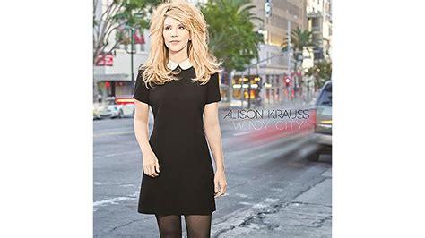 alison krauss windy city album alison krauss windy city sweet tone of yearning