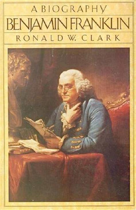 benjamin franklin biography book review benjamin franklin a biography by ronald william clark