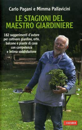 maestro giardiniere le stagioni maestro giardiniere carlo pagani mimma