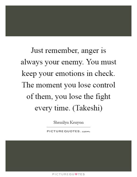 In Quotes Keep Your Temper by Just Remember Anger Is Always Your Enemy You Must Keep
