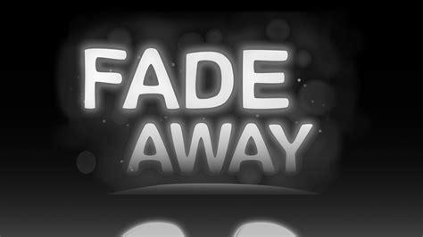 fade away fade away by fadeawaygame panu futuristicx juky13 lasse