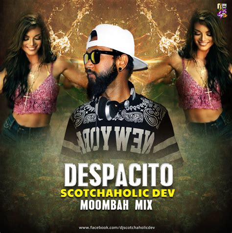 despacito dj despacito scotchaholic dev moombah mix