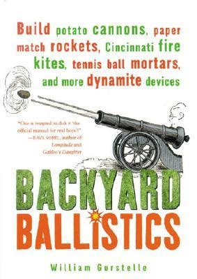 backyard ballistics book review backyard ballistics by william gurstelle mboten