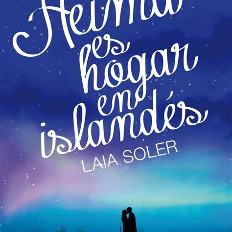libro heima es hogar en llega en febrero a las librer 237 as heima es hogar en island 233 s el 250 ltimo libro de laia soler