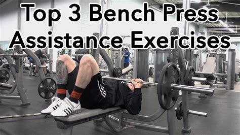 best bench press workout top 3 bench press assistance exercises youtube