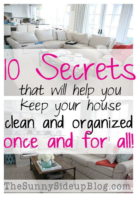 how to keep your house clean all the time 10 secrets that will help you keep your house clean and organized once and for all the