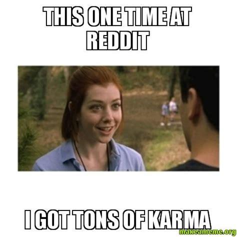 Reddit Meme Maker - this one time at reddit i got tons of karma make a meme