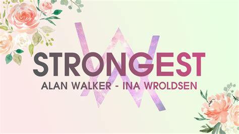 download mp3 alan walker strongest vietsub lyrics strongest alan walker remix ina