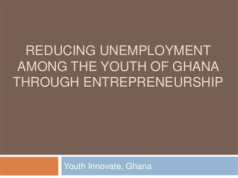 employment and unemployment among youth summary challenge future reducing unemployment among ghana s