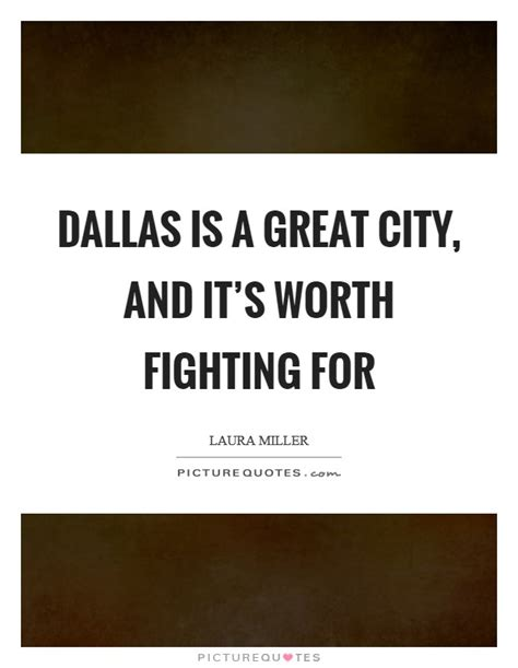 Great Are Worth Fighting For by Dallas Quotes Dallas Sayings Dallas Picture Quotes