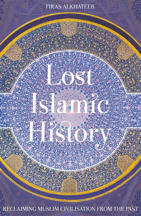 lost islamic history reclaiming muslim civilisation from the past books lost islamic history hurst publishers