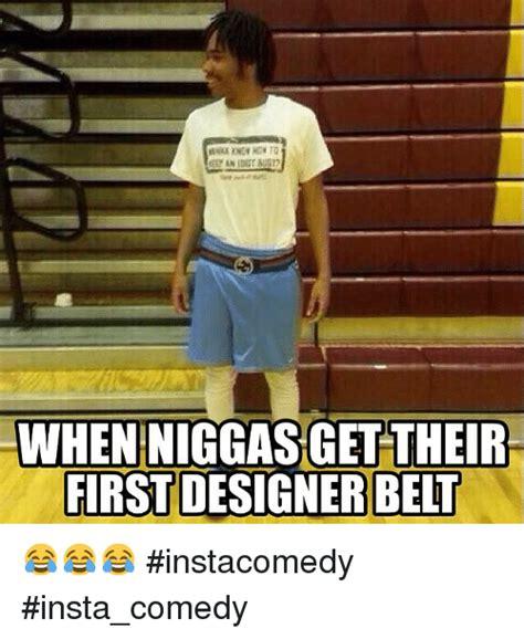 Belt Meme - whenniggas get their first designer belt instacomedy