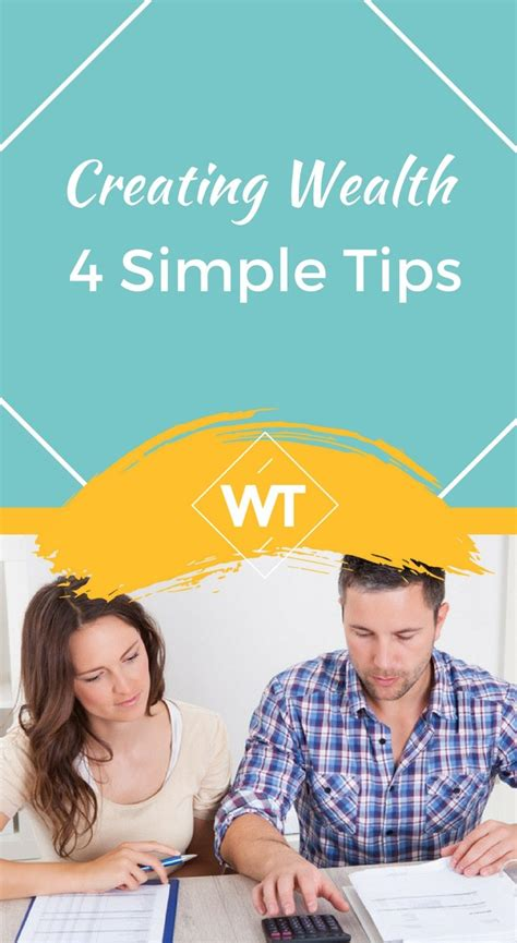 4 invaluable tips on creating creating wealth 4 simple tips
