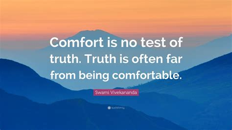 there is no comfort in the truth swami vivekananda quote comfort is no test of truth