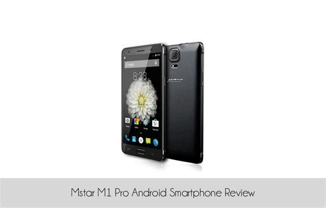android phone reviews mstar m1 pro android smartphone review