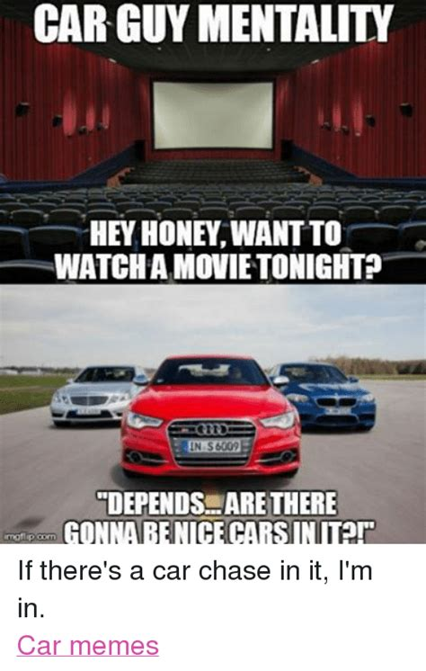 Car Guy Meme - car guy mentality watcha movietonighted in s6002 depends