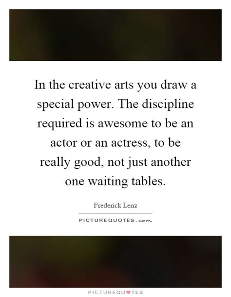 in the creative arts you draw a special power the discipline picture quotes