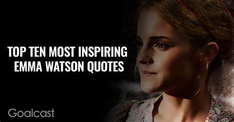 emma watson leadership top 10 most inspiring emma watson quotes goalcast
