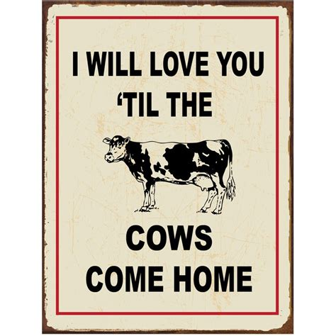i ll you til the cows come home