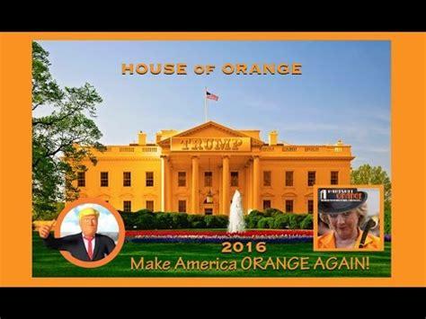 house of orange the orange house 2016 november election of eleven 911 youtube