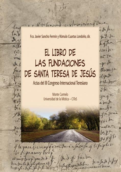 libro teresa el libro de las fundaciones de santa teresa de jes 250 s libro religioso editorial monte carmelo