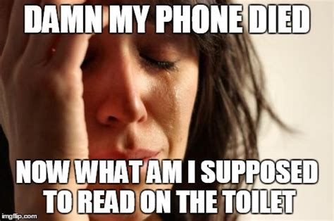 Phone Died Meme - first world problems meme imgflip
