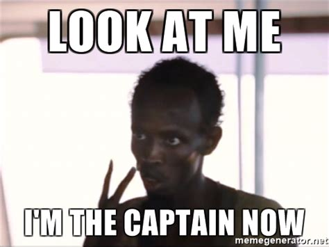 Look At This Meme - look at me i m the captain now captain phillips2 meme