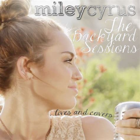Miley Cyrus Backyard Sessions Album Download The Backyard Sessions Miley Cyrus Last Fm