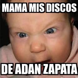 meme bebe furioso mama mis discos de adan zapata 1412411