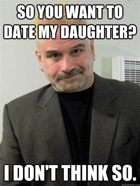 Dad Daughter Meme - dads against daughters dating memes