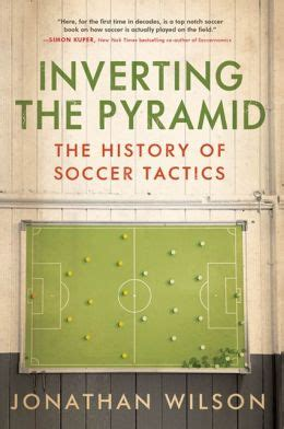 inverting the pyramid the history of soccer tactics by jonathan wilson 9781568587387