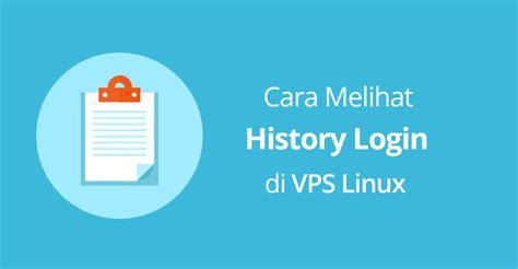 cara membuat vps di linux cara melihat history login di vps linux hosting termurah