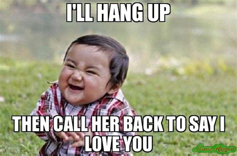Love Her Meme - i ll hang up then call her back to say i love you meme