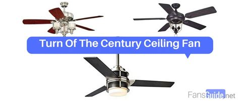 who makes turn of the century ceiling fans turn of the century ceiling fan reviews fansguide