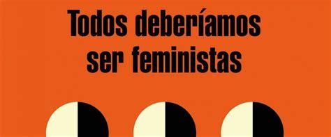 todos deberiamos ser feministas todos deber 237 amos ser feministas el emblem 225 tico discurso