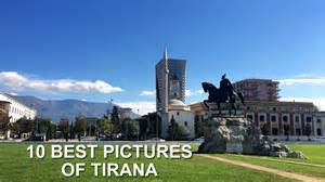 best of pictures 10 best pictures of tirana albania