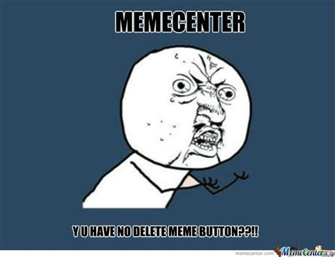 Delete Meme - i have shitty memes to delete by phoenixflame meme center