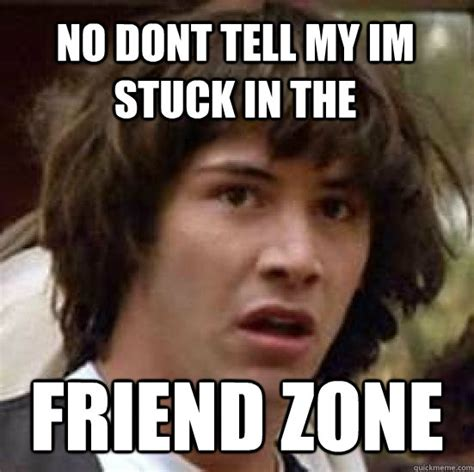 Friends Zone Meme - stuck in the friend zone meme image memes at relatably com