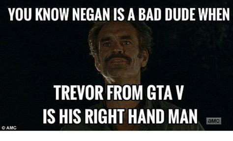 Trevor Meme - you know negan is a bad dude when trevor from gta v ishis