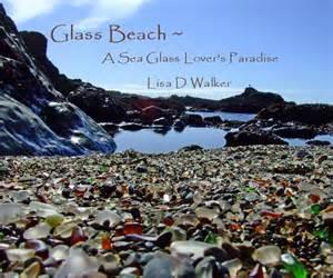 Glass Beach by Glass Beach A Sea Glass Lover S Paradise Lisa D Walker