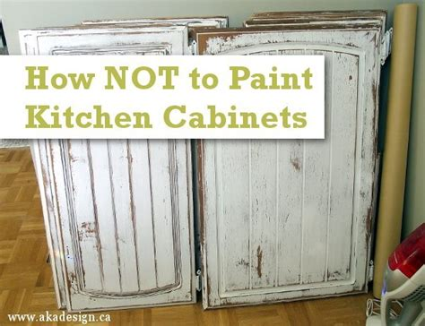 how to paint cabinets how not to paint kitchen cabinets