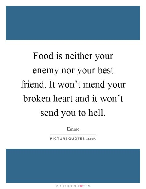 you are not broken and neither is the world food is neither your enemy nor your best friend it won t mend picture quotes