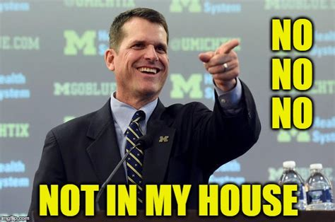 Harbaugh Meme - harbaugh s house imgflip