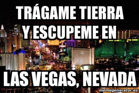 Memes De Las Vegas - meme personalizado tr 225 game tierra y escupeme en las