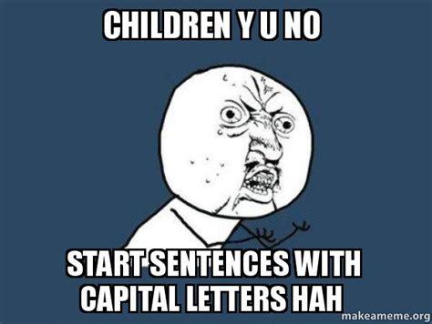 Meme Letters - children y u no start sentences with capital letters hah