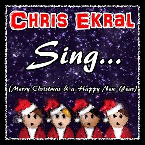 singmerry christmas  happy  year  chris ekral  amazon  amazoncom